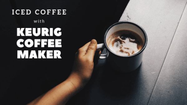 3. How To Make Iced Coffee With Your Keurig